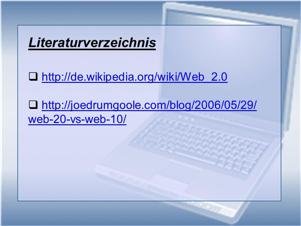 Literaturverzeichnis http://de.wikipedia.org/wiki/Web_2.0 http://joedrumgoole.com/blog/2006/05/29/ web-20-vs-web-10/