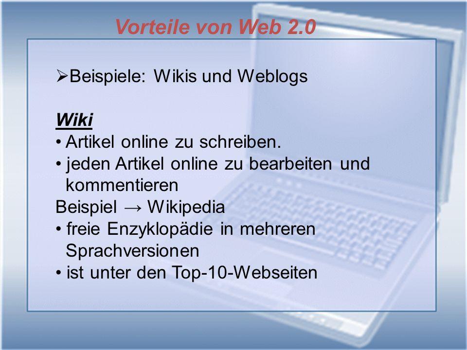Beispiel Google Methode, um bessere Suchergebnisse zu erlangen Weblog vereinfachtes Online-Tagebuch zum Austausch von Informationen, Gedanken und zur Kommunikation öffentlicher oder beschränkter Publikumskreis Vorteile von Web 2.0