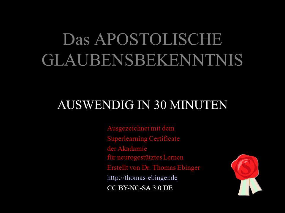 Das APOSTOLISCHE GLAUBENSBEKENNTNIS AUSWENDIG IN 30 MINUTEN Ausgezeichnet mit dem Superlearning Certificate der Akadamie für neurogestütztes Lernen Erstellt von Dr.