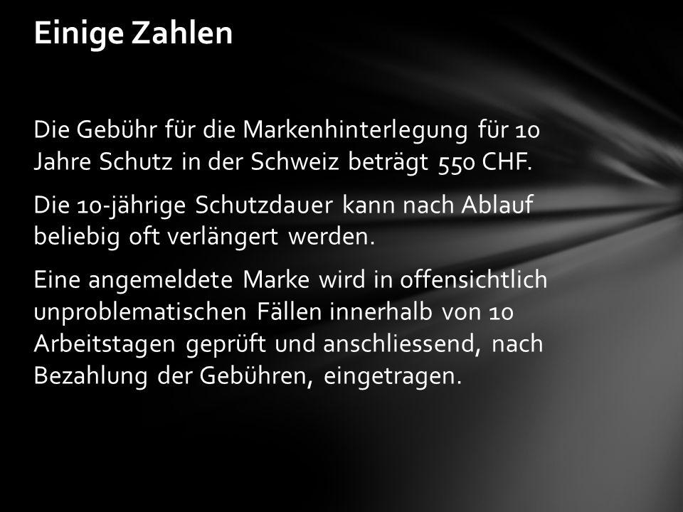 Die Gebühr für die Markenhinterlegung für 10 Jahre Schutz in der Schweiz beträgt 550 CHF. Die 10-jährige Schutzdauer kann nach Ablauf beliebig oft ver