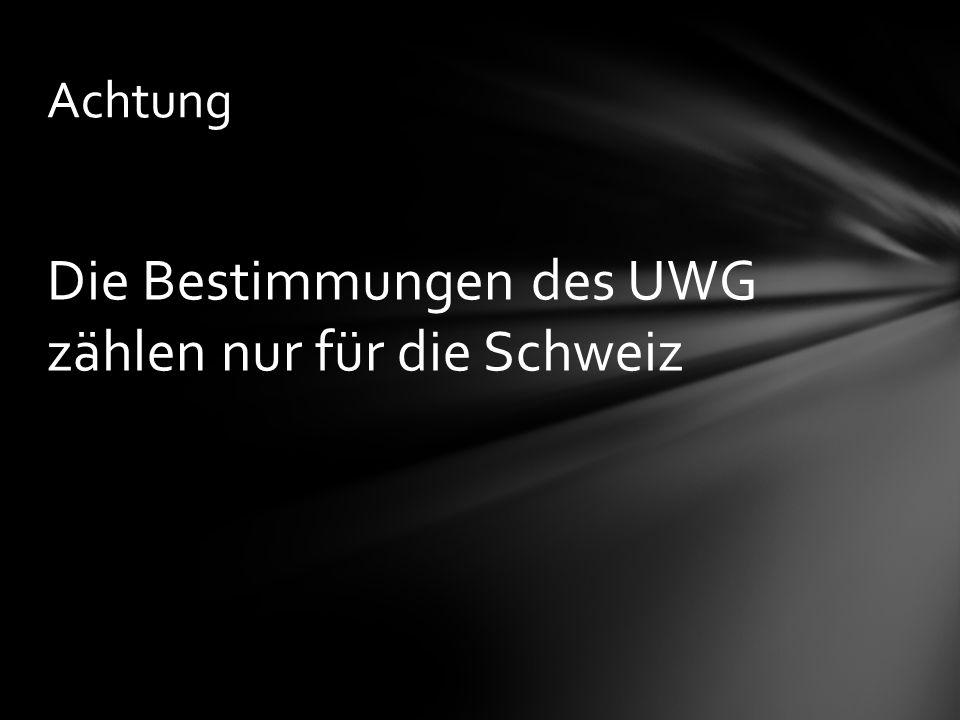 Die Bestimmungen des UWG zählen nur für die Schweiz Achtung