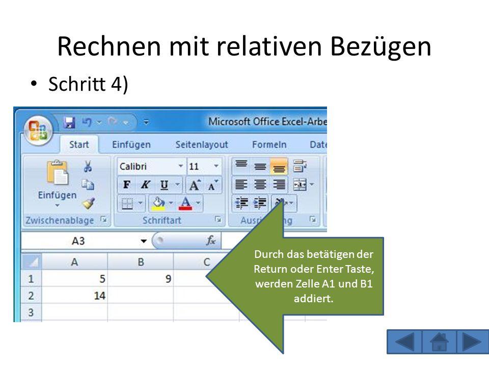 Rechnen mit relativen Bezügen Schritt 4) Durch das betätigen der Return oder Enter Taste, werden Zelle A1 und B1 addiert.