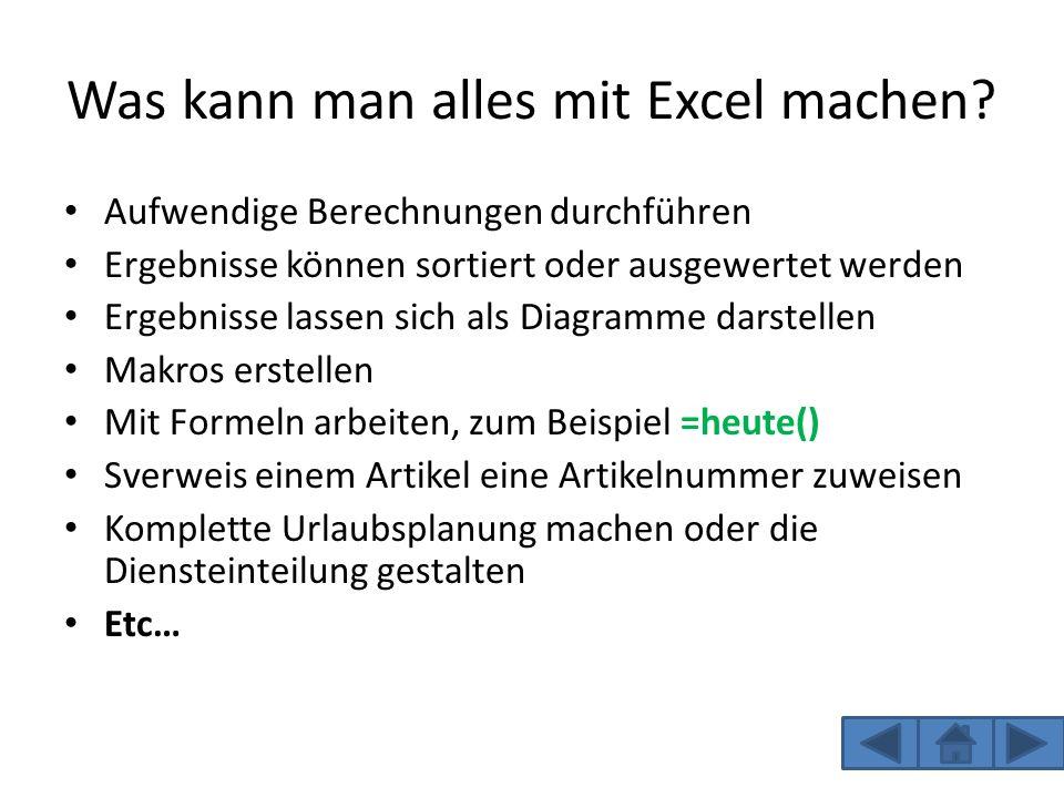 Was kann man alles mit Excel machen? Aufwendige Berechnungen durchführen Ergebnisse können sortiert oder ausgewertet werden Ergebnisse lassen sich als