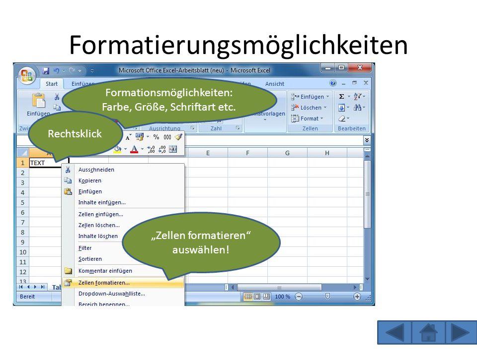 Formatierungsmöglichkeiten Formationsmöglichkeiten: Farbe, Größe, Schriftart etc. Rechtsklick Zellen formatieren auswählen!
