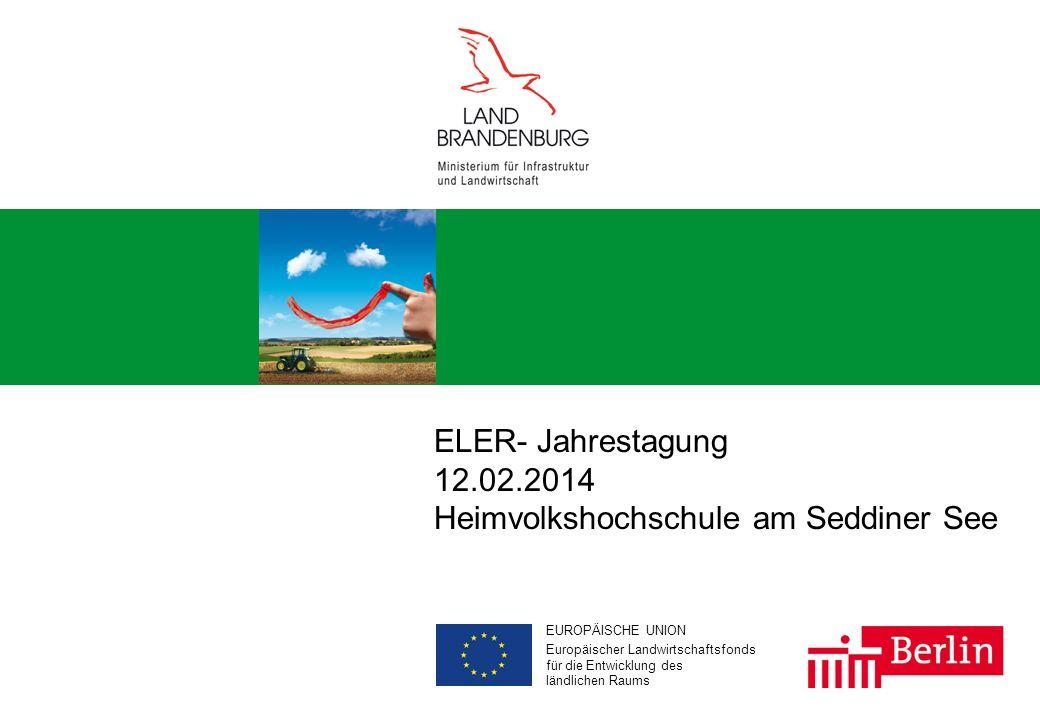 Aus Europa für Brandenburg und Berlin 1 w # EUROPÄISCHE UNION Europäischer Landwirtschaftsfonds für die Entwicklung des ländlichen Raums ELER- Jahrestagung 12.02.2014 Heimvolkshochschule am Seddiner See