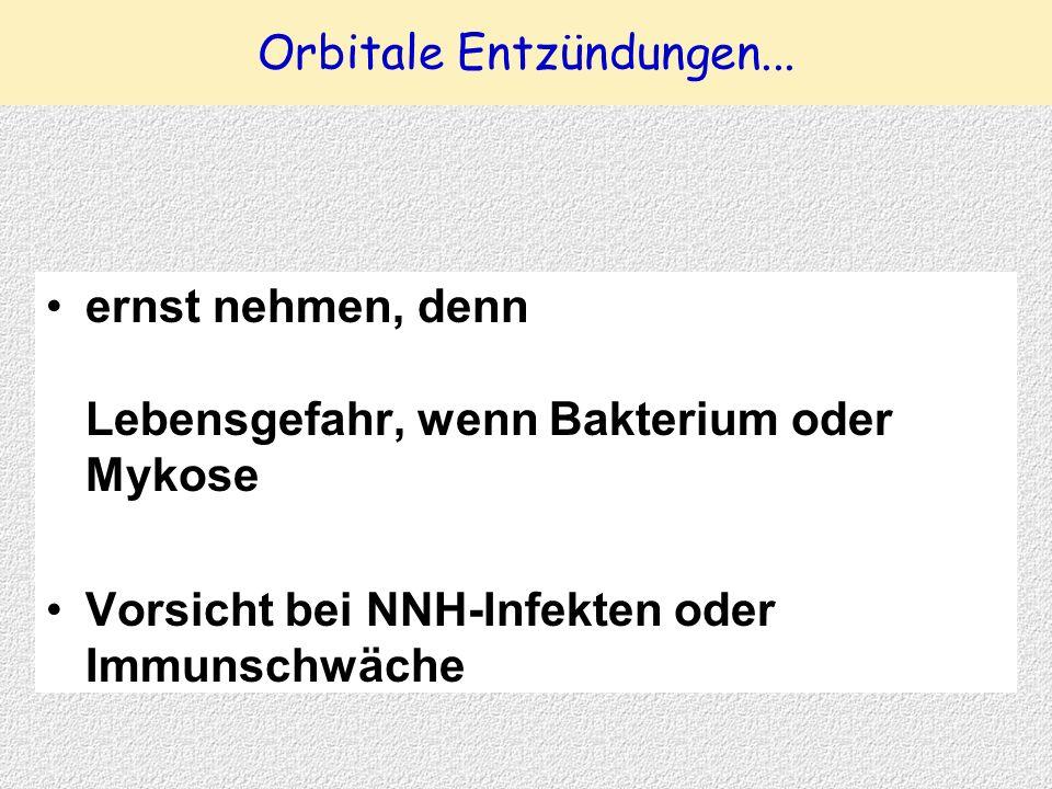 Orbitale Entzündungen... ernst nehmen, denn Lebensgefahr, wenn Bakterium oder Mykose Vorsicht bei NNH-Infekten oder Immunschwäche
