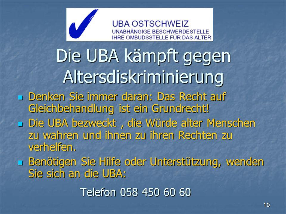 10 Die UBA kämpft gegen Altersdiskriminierung Denken Sie immer daran: Das Recht auf Gleichbehandlung ist ein Grundrecht! Denken Sie immer daran: Das R