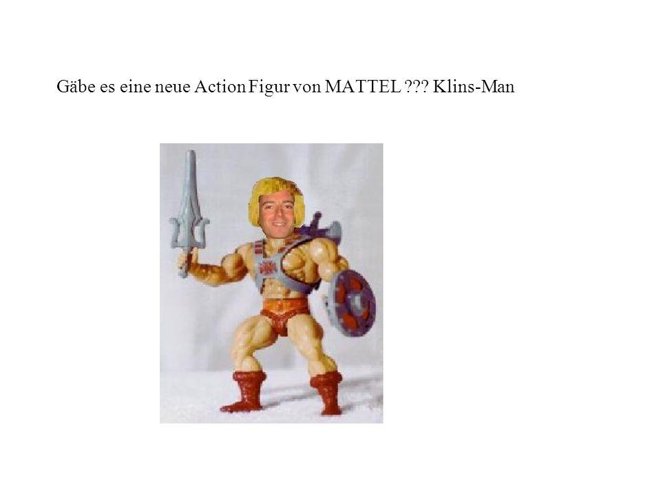 Gäbe es eine neue Action Figur von MATTEL Klins-Man
