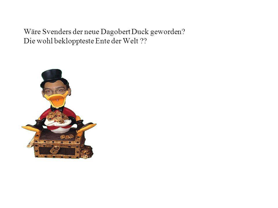 Wäre Svenders der neue Dagobert Duck geworden? Die wohl bekloppteste Ente der Welt ??