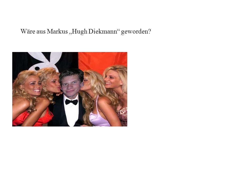 Wäre aus Markus Hugh Diekmann geworden