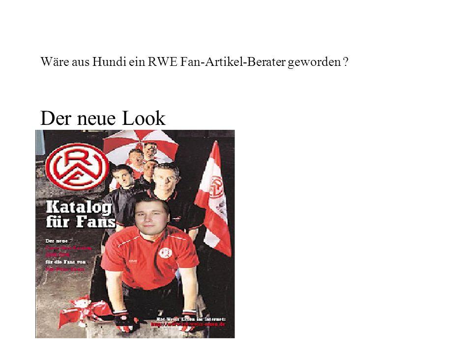 Wäre aus Hundi ein RWE Fan-Artikel-Berater geworden ? Der neue Look
