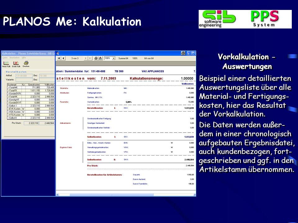 PLANOS Me: Kalkulation Vorkalkulation - Auswertungen Beispiel einer detaillierten Auswertungsliste über alle Material- und Fertigungs- kosten, hier da