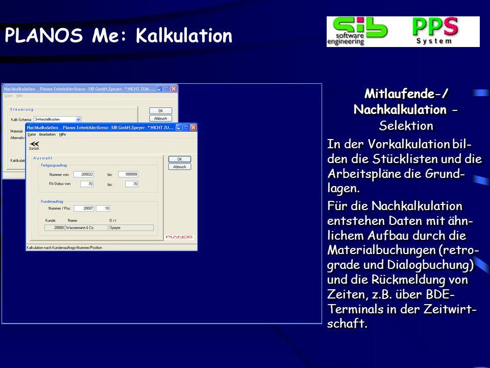 PLANOS Me: Kalkulation Mitlaufende-/ Nachkalkulation - Selektion In der Vorkalkulation bil- den die Stücklisten und die Arbeitspläne die Grund- lagen.