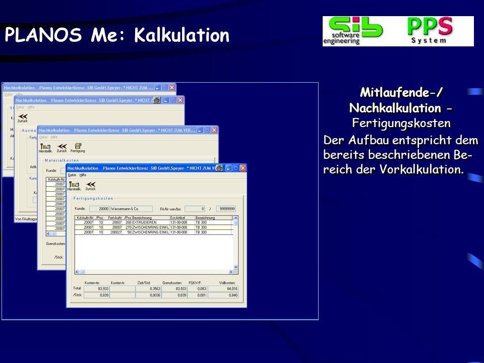 PLANOS Me: Kalkulation Mitlaufende-/ Nachkalkulation - Fertigungskosten Der Aufbau entspricht dem bereits beschriebenen Be- reich der Vorkalkulation.