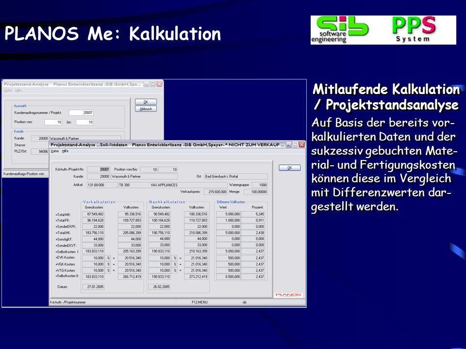PLANOS Me: Kalkulation Mitlaufende Kalkulation / Projektstandsanalyse Auf Basis der bereits vor- kalkulierten Daten und der sukzessiv gebuchten Mate-