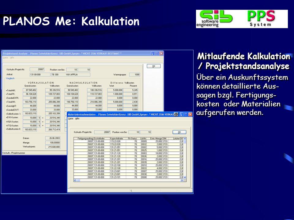 PLANOS Me: Kalkulation Mitlaufende Kalkulation / Projektstandsanalyse Über ein Auskunftssystem können detaillierte Aus- sagen bzgl. Fertigungs- kosten