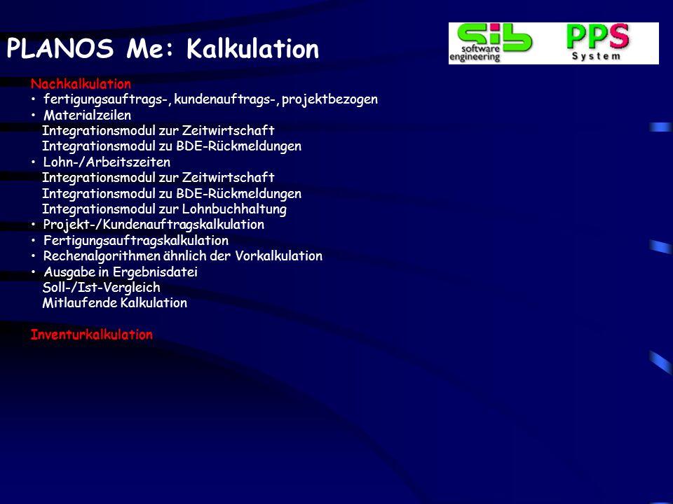 PLANOS Me: Kalkulation Nachkalkulation fertigungsauftrags-, kundenauftrags-, projektbezogen Materialzeilen Integrationsmodul zur Zeitwirtschaft Integr