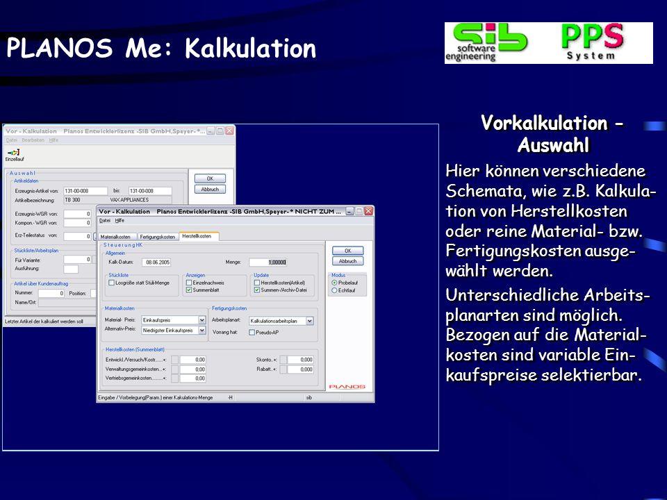 PLANOS Me: Kalkulation Vorkalkulation - Auswahl Hier können verschiedene Schemata, wie z.B. Kalkula- tion von Herstellkosten oder reine Material- bzw.