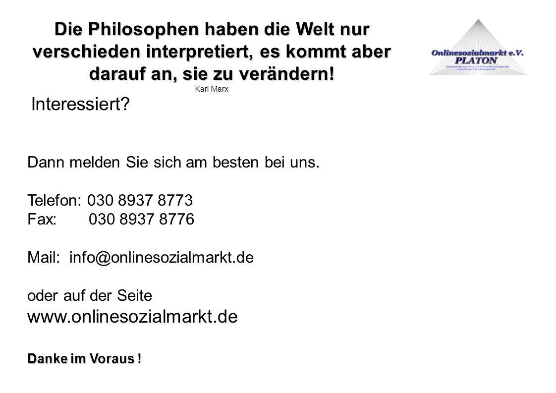Interessiert? Dann melden Sie sich am besten bei uns. Telefon: 030 8937 8773 Fax: 030 8937 8776 Mail: info@onlinesozialmarkt.de oder auf der Seite www