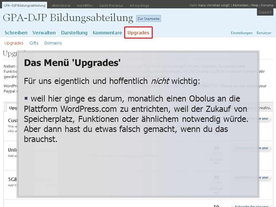 Das Menü Upgrades Für uns eigentlich und hoffentlich nicht wichtig: weil hier ginge es darum, monatlich einen Obolus an die Plattform WordPress.com zu entrichten, weil der Zukauf von Speicherplatz, Funktionen oder ähnlichem notwendig würde.