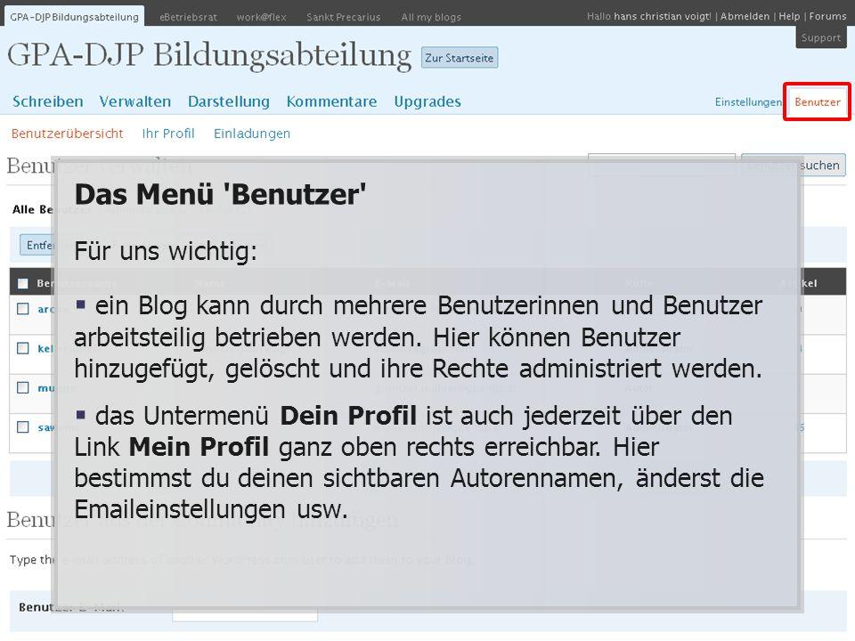 Das Menü 'Benutzer' Für uns wichtig: ein Blog kann durch mehrere Benutzerinnen und Benutzer arbeitsteilig betrieben werden. Hier können Benutzer hinzu