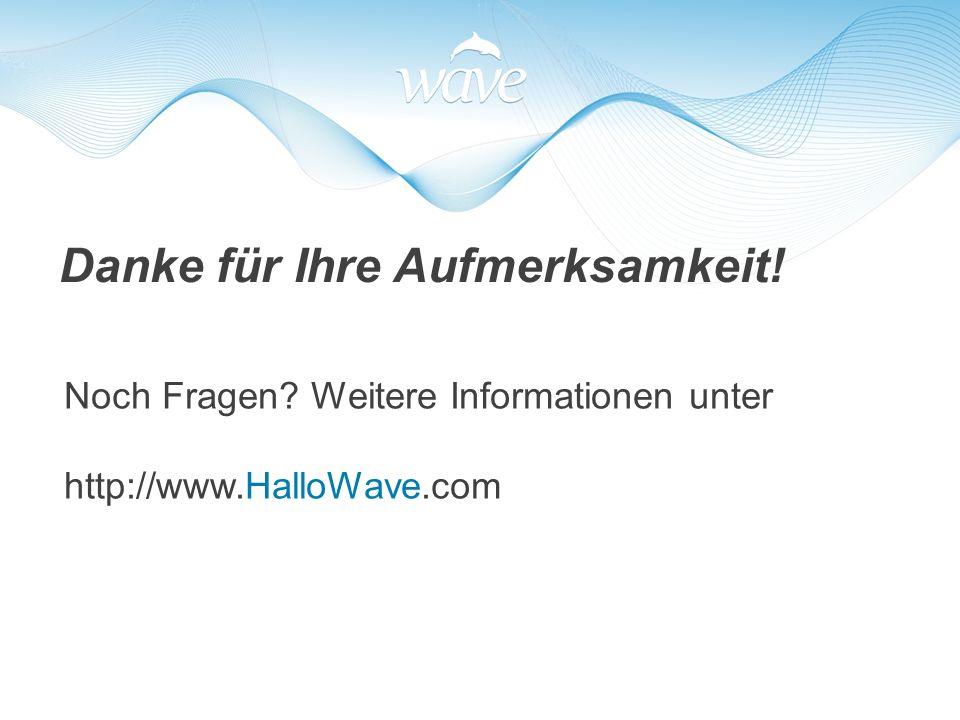 Danke für Ihre Aufmerksamkeit! Noch Fragen Weitere Informationen unter http://www.HalloWave.com