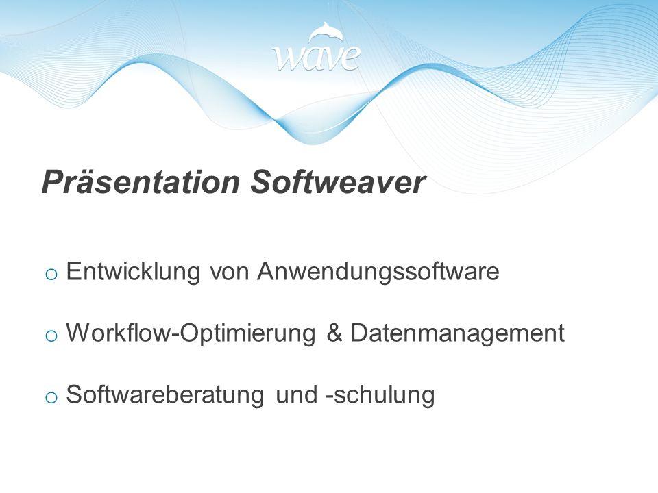 Präsentation Softweaver o Entwicklung von Anwendungssoftware o Workflow-Optimierung & Datenmanagement o Softwareberatung und -schulung