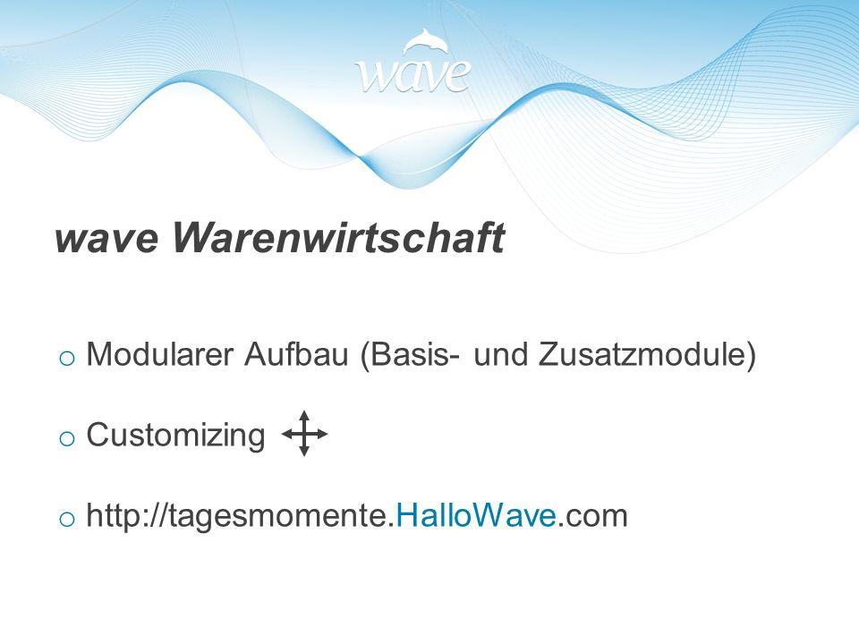 wave Warenwirtschaft o Modularer Aufbau (Basis- und Zusatzmodule) o Customizing o http://tagesmomente.HalloWave.com