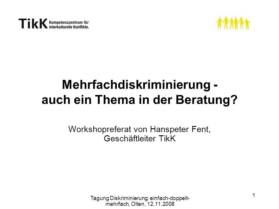 1 Mehrfachdiskriminierung - auch ein Thema in der Beratung? Workshopreferat von Hanspeter Fent, Geschäftleiter TikK Tagung Diskriminierung: einfach-do