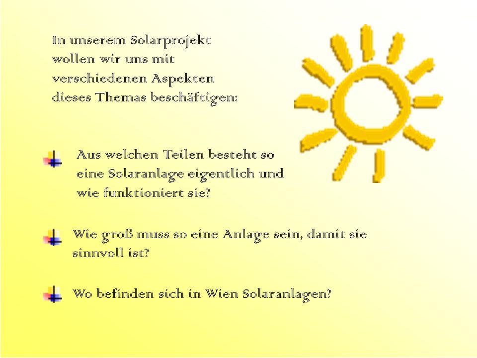 In unserem Solarprojekt wollen wir uns mit verschiedenen Aspekten dieses Themas beschäftigen: Aus welchen Teilen besteht so eine Solaranlage eigentlic