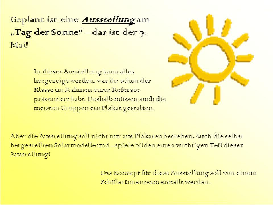 Geplant ist eine Ausstellung am Tag der Sonne – das ist der 7. Mai! In dieser Ausstellung kann alles hergezeigt werden, was ihr schon der Klasse im Ra