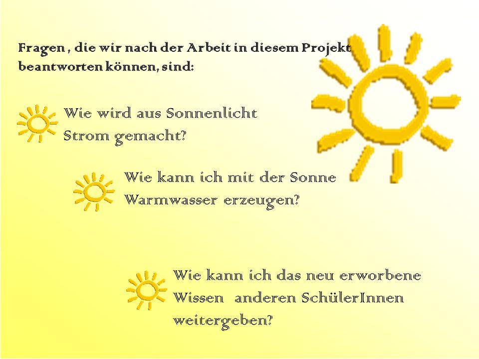 Wie wird aus Sonnenlicht Strom gemacht? Wie kann ich mit der Sonne Warmwasser erzeugen? Wie kann ich das neu erworbene Wissen anderen SchülerInnen wei