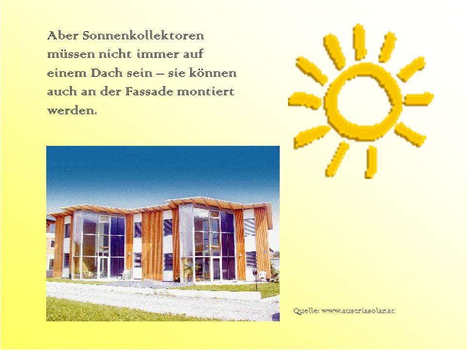 Aber Sonnenkollektoren müssen nicht immer auf einem Dach sein – sie können auch an der Fassade montiert werden. Quelle: www.austriasolar.at