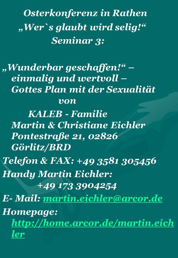 Osterkonferenz in Rathen Wer`s glaubt wird selig! Seminar 3: Wunderbar geschaffen! – einmalig und wertvoll – Gottes Plan mit der Sexualität von KALEB