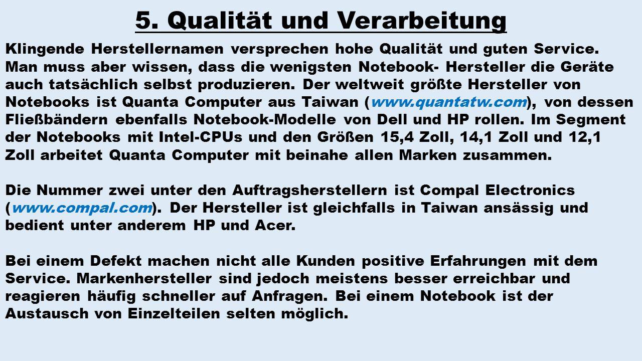 5. Qualität und Verarbeitung Klingende Herstellernamen versprechen hohe Qualität und guten Service. Man muss aber wissen, dass die wenigsten Notebook-