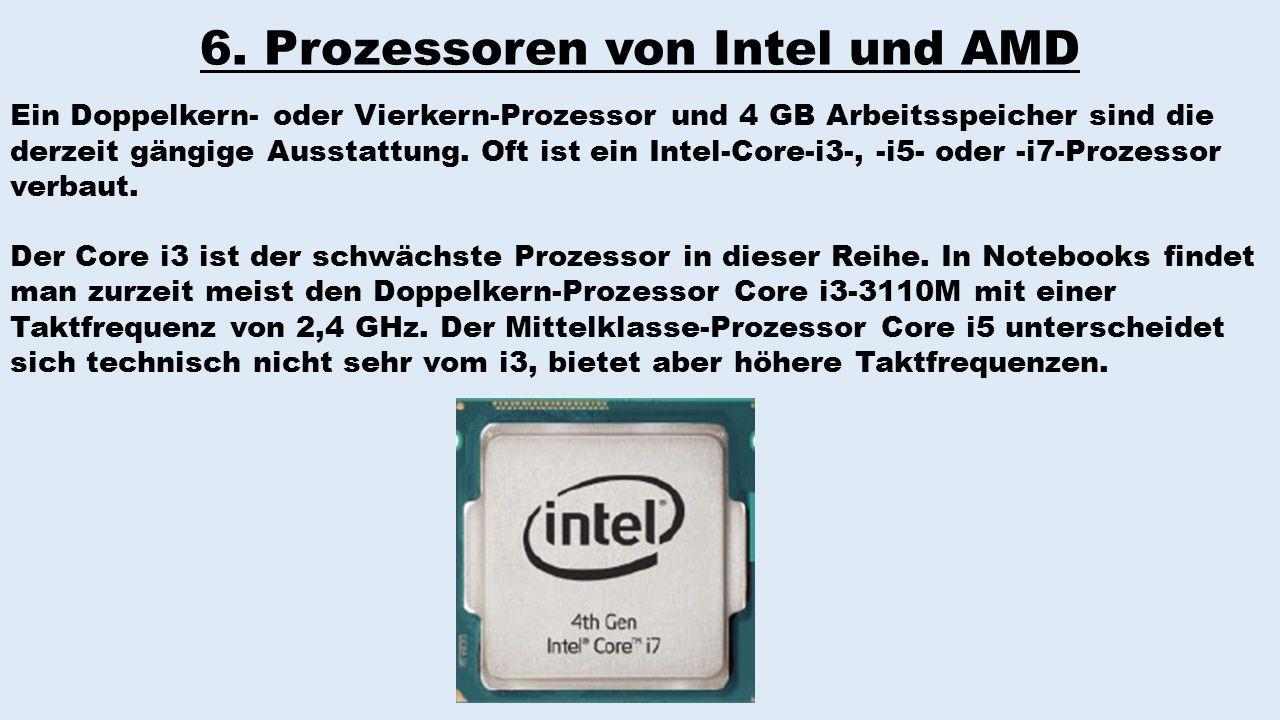 6. Prozessoren von Intel und AMD Ein Doppelkern- oder Vierkern-Prozessor und 4 GB Arbeitsspeicher sind die derzeit gängige Ausstattung. Oft ist ein In