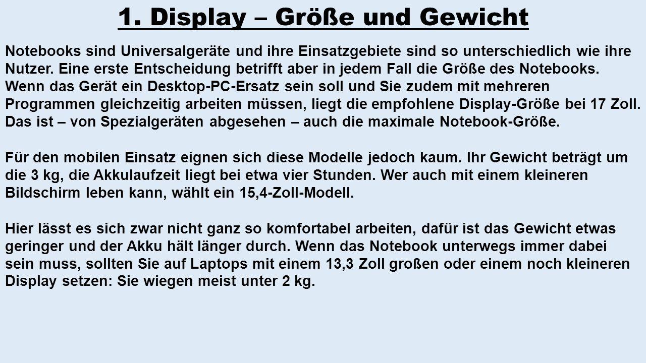 1. Display – Größe und Gewicht Notebooks sind Universalgeräte und ihre Einsatzgebiete sind so unterschiedlich wie ihre Nutzer. Eine erste Entscheidung