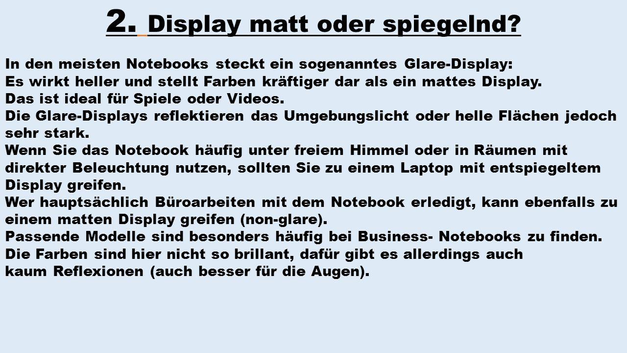 2. Display matt oder spiegelnd? In den meisten Notebooks steckt ein sogenanntes Glare-Display: Es wirkt heller und stellt Farben kräftiger dar als ein