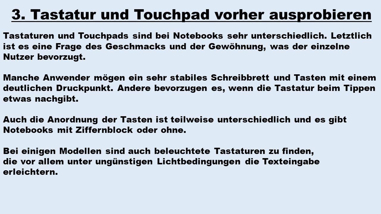 3. Tastatur und Touchpad vorher ausprobieren Tastaturen und Touchpads sind bei Notebooks sehr unterschiedlich. Letztlich ist es eine Frage des Geschma