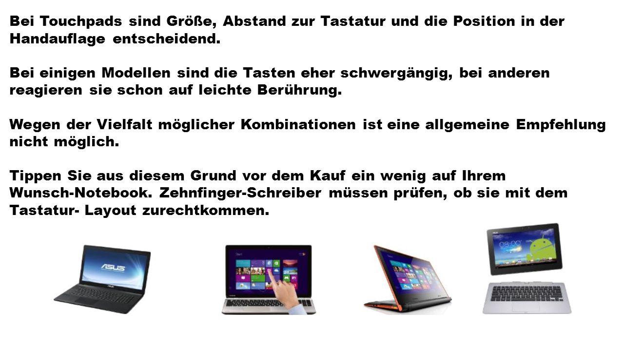 Bei Touchpads sind Größe, Abstand zur Tastatur und die Position in der Handauflage entscheidend. Bei einigen Modellen sind die Tasten eher schwergängi