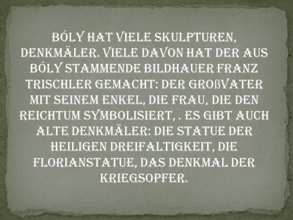 Bóly hat viele Skulpturen, Denkmäler. Viele davon hat der aus Bóly stammende Bildhauer Franz Trischler gemacht: der Gro ß vater mit seinem Enkel, die