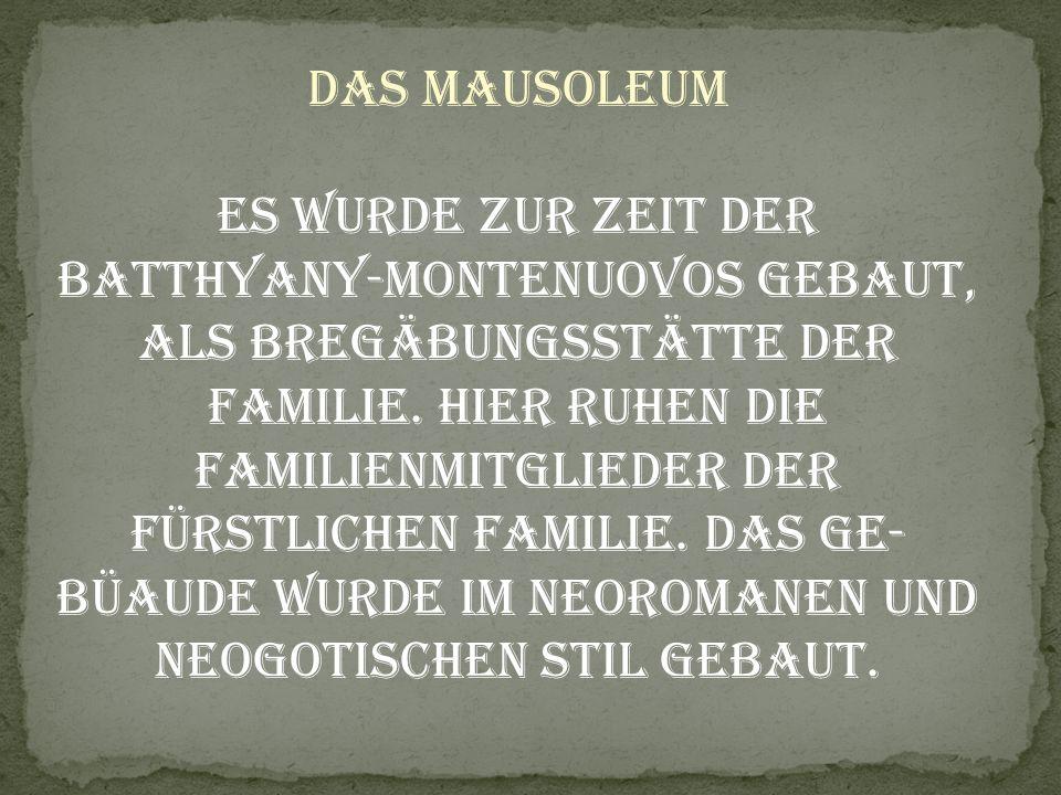 Das Mausoleum Es wurde zur Zeit der Batthyany-Montenuovos gebaut, als Bregäbungsstätte der Familie. Hier ruhen die Familienmitglieder der fürstlichen