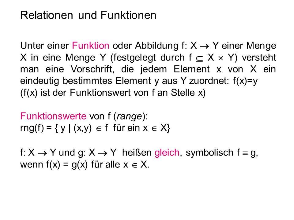 Relationen und Funktionen Unter einer Funktion oder Abbildung f: X Y einer Menge X in eine Menge Y (festgelegt durch f X Y) versteht man eine Vorschri