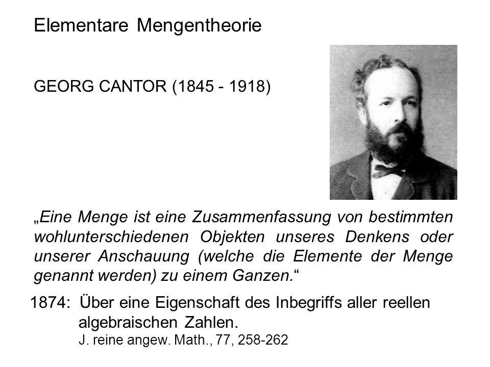 Elementare Mengentheorie GEORG CANTOR (1845 - 1918) Eine Menge ist eine Zusammenfassung von bestimmten wohlunterschiedenen Objekten unseres Denkens od