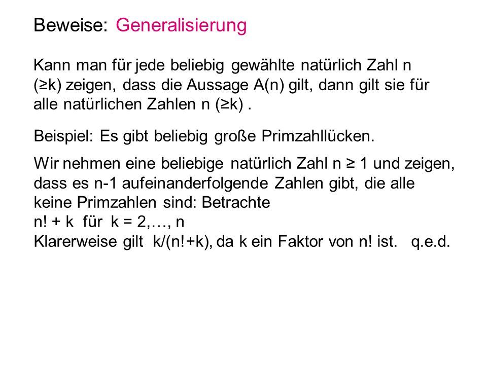 Beweise: Generalisierung Kann man für jede beliebig gewählte natürlich Zahl n (k) zeigen, dass die Aussage A(n) gilt, dann gilt sie für alle natürlich