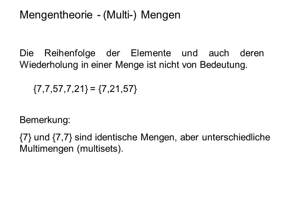 Mengentheorie - (Multi-) Mengen Die Reihenfolge der Elemente und auch deren Wiederholung in einer Menge ist nicht von Bedeutung. Bemerkung: {7} und {7