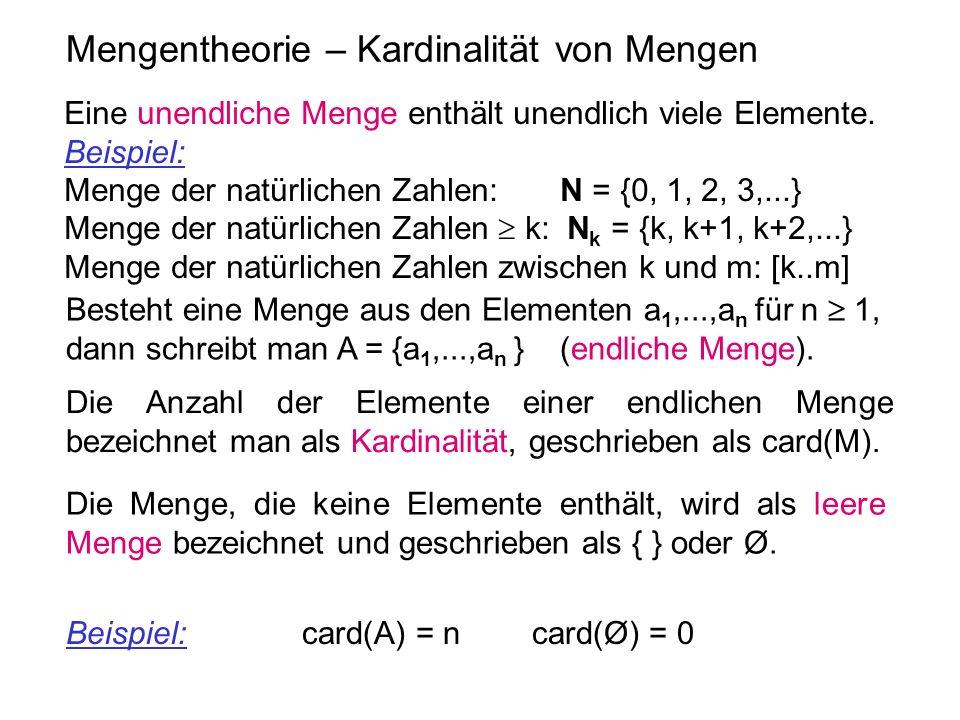 Mengentheorie – Kardinalität von Mengen Eine unendliche Menge enthält unendlich viele Elemente. Beispiel: Menge der natürlichen Zahlen: N = {0, 1, 2,