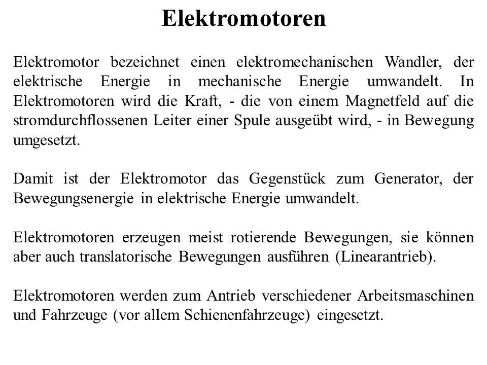 Elektromotoren Elektromotor bezeichnet einen elektromechanischen Wandler, der elektrische Energie in mechanische Energie umwandelt. In Elektromotoren