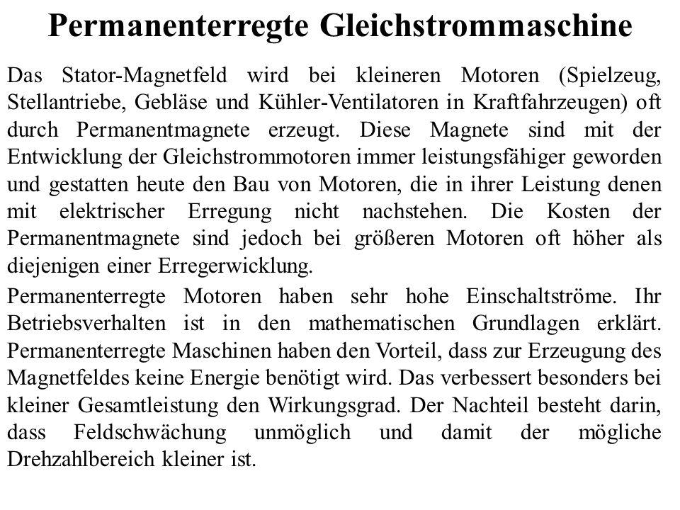 Permanenterregte Gleichstrommaschine Das Stator-Magnetfeld wird bei kleineren Motoren (Spielzeug, Stellantriebe, Gebläse und Kühler-Ventilatoren in Kr