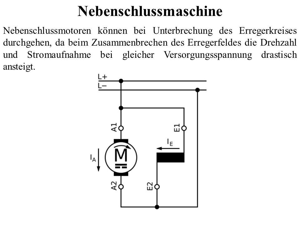 Nebenschlussmaschine Nebenschlussmotoren können bei Unterbrechung des Erregerkreises durchgehen, da beim Zusammenbrechen des Erregerfeldes die Drehzah